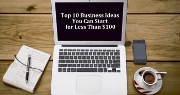 Top 10 Business Ideas You Can Start for Less Than $100