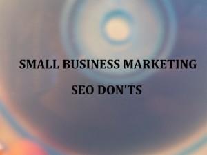 Small Business Marketing SEO Don'ts