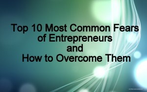 Top 10 most common fears of entrepreneurs and how to overcome them