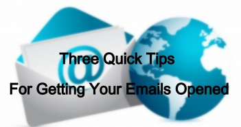 Three Quick Tips For Getting Your Emails Opened