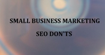 Small Business Marketing SEO Don'ts
