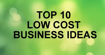 Top 10 Low Cost Business Ideas
