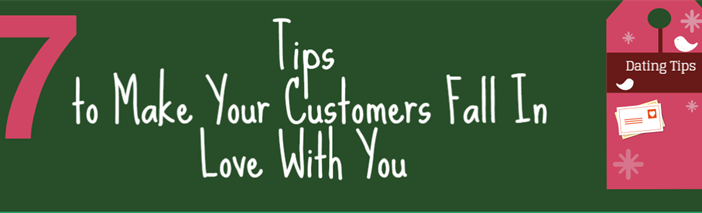 7 Tips How to Make Your Customers Fall In Love With You